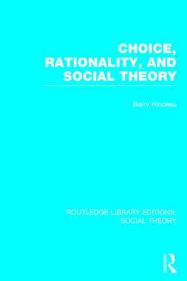 Choice, Rationality and Social Theory by Barry Hindess