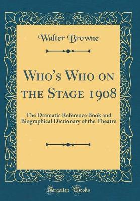 Who's Who on the Stage 1908 by Walter Browne