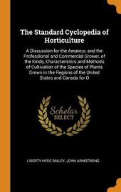 The Standard Cyclopedia of Horticulture by Liberty Hyde Bailey