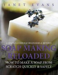 Soap Making Reloaded by Janet Evans