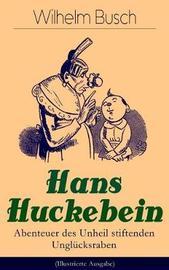Hans Huckebein - Abenteuer des Unheil stiftenden Ungl cksraben (Illustrierte Ausgabe) by Wilhelm Busch