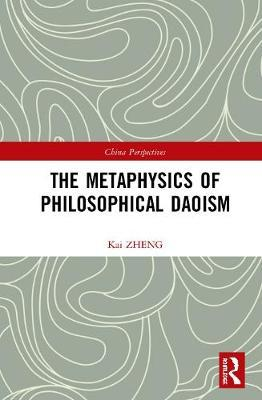 The Metaphysics of Philosophical Daoism by Kai ZHENG