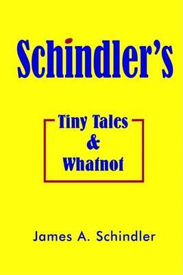 Schindler's Tiny Tales and Whatnot by James A. Schindler image