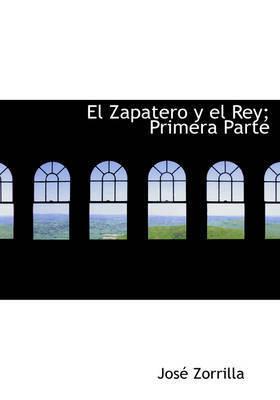 El Zapatero y El Rey; Primera Parte by Jose Zorrilla