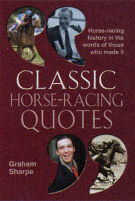 Classic Horse-racing Quotes by Graham Sharpe