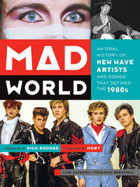Mad World: An Oral History of New Wave Artists and Songs That Defined the 1980s by Lori Majewski