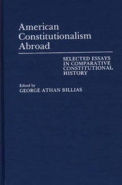 American Constitutionalism Abroad by George Athan Billias