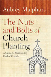 The Nuts and Bolts of Church Planting by Aubrey Malphurs