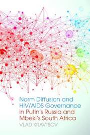 Norm Diffusion and HIV/AIDS Governance in Putin's Russia and Mbeki's South Africa by Vlad Kravtsov
