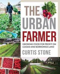 The Urban Farmer by Curtis Allen Stone
