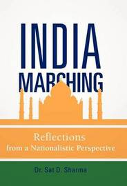 India Marching: Reflections from a Nationalistic Perspective by Dr Sat D Sharma