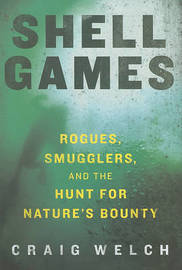 Shell Games: Rogues, Smugglers, and the Hunt for Nature's Bounty by Craig Welch image