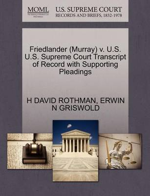 Friedlander (Murray) V. U.S. U.S. Supreme Court Transcript of Record with Supporting Pleadings by H David Rothman