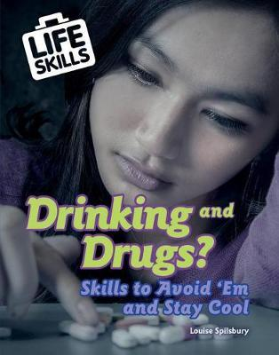 Drinking and Drugs?: Skills to Avoid 'em and Stay Cool by Louise A Spilsbury