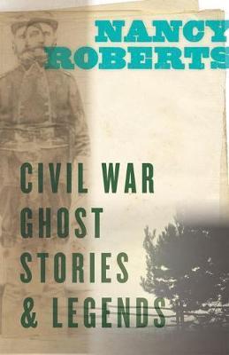 Civil War Ghost Stories & Legends by Nancy Roberts