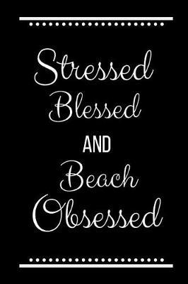 Stressed Blessed Beach Obsessed by Cool Journals Press