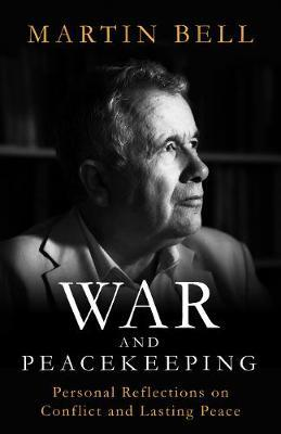 War and Peacekeeping by Martin Bell