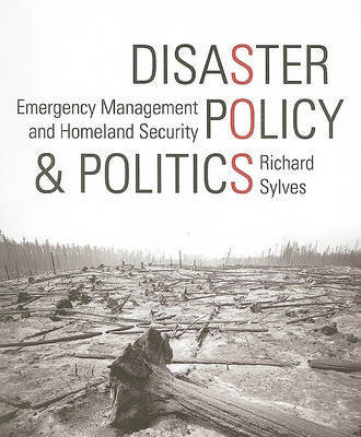 Disaster Policy and Politics: Emergency Management and Homeland Security by Richard Sylves