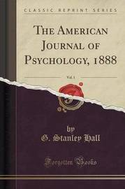 The American Journal of Psychology, 1888, Vol. 1 (Classic Reprint) by G Stanley Hall