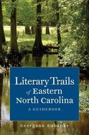 Literary Trails of Eastern North Carolina by Georgann Eubanks