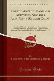 Investigation of Communist Activities, New York Area-Part 5 (Summer Camps), Vol. 5 by Committee on Un-American Activities