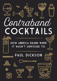 Contraband Cocktails by Paul Dickson