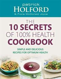 The 10 Secrets Of 100% Health Cookbook by Patrick Holford