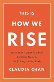 This Is How We Rise by Claudia Chan
