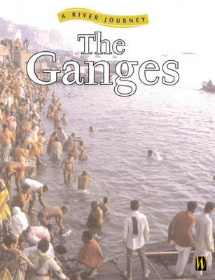 A River Journey: The Ganges by Rob Bowden
