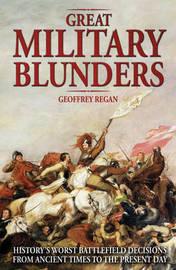 Great Military Blunders by Geoffrey Regan