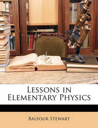 Lessons in Elementary Physics by Balfour Stewart