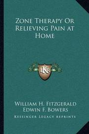 Zone Therapy or Relieving Pain at Home Zone Therapy or Relieving Pain at Home by William H. Fitzgerald