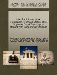 John Paul Jones Et UX., Petitioners, V. United States. U.S. Supreme Court Transcript of Record with Supporting Pleadings by Walter A Raymond