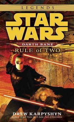 Star Wars Darth Bane #2: Rule of Two - A Novel of the Old Republic by Drew Karpyshyn