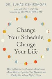 Change Your Schedule, Change Your Life by Suhas Kshirsagar image