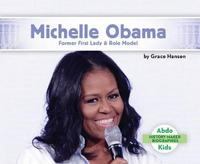 Michelle Obama: Former First Lady & Role Model by Grace Hansen