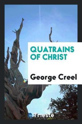 Quatrains of Christ by George Creel image