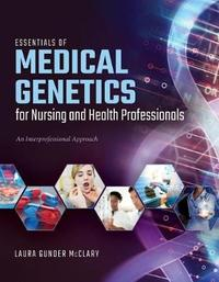 Essentials Of Medical Genetics For Nursing And Health Professionals by Laura M Gunder McClary