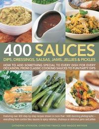 400 Sauces, Dips, Dressings, Salsas, Jams, Jellies & Pickles by Catherine Atkinson