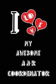 I Love My Awesome A & R Coordinator by Lovely Hearts Publishing