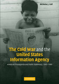 The Cold War and the United States Information Agency by Nicholas John Cull