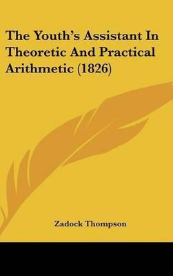 The Youth's Assistant In Theoretic And Practical Arithmetic (1826) by Zadock Thompson image