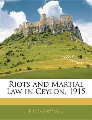 Riots and Martial Law in Ceylon, 1915 by P IrA manI A tanI