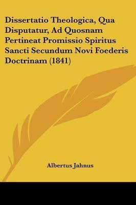 Dissertatio Theologica, Qua Disputatur, Ad Quosnam Pertineat Promissio Spiritus Sancti Secundum Novi Foederis Doctrinam (1841) by Albertus Jahnus
