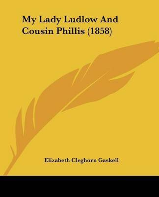 My Lady Ludlow And Cousin Phillis (1858) by Elizabeth Cleghorn Gaskell
