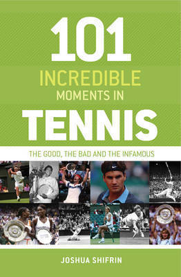 101 Incredible Moments in Tennis by Joshua Shifrin