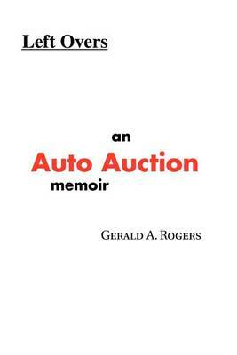 Left Overs: An Auto Auction Memoir by Gerald A. Rogers image