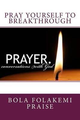 Pray Yourself to Breakthrough | Bola Folakemi Praise Book