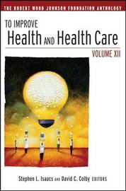 To Improve Health and Health Care: The Robert Wood Johnson Foundation Anthology: Vol. 12 by Stephen L Isaacs image