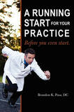 A Running Start for Your Practice: Before You Even Start by Brandon K Pasa DC